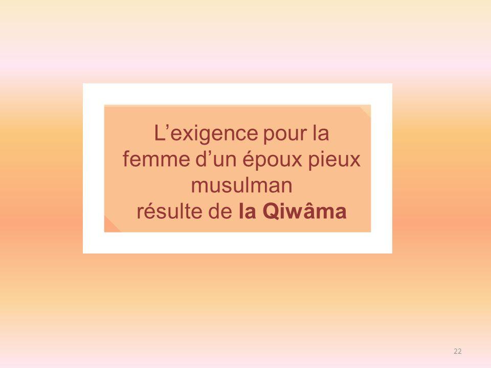 22 Lexigence pour la femme dun époux pieux musulman résulte de la Qiwâma