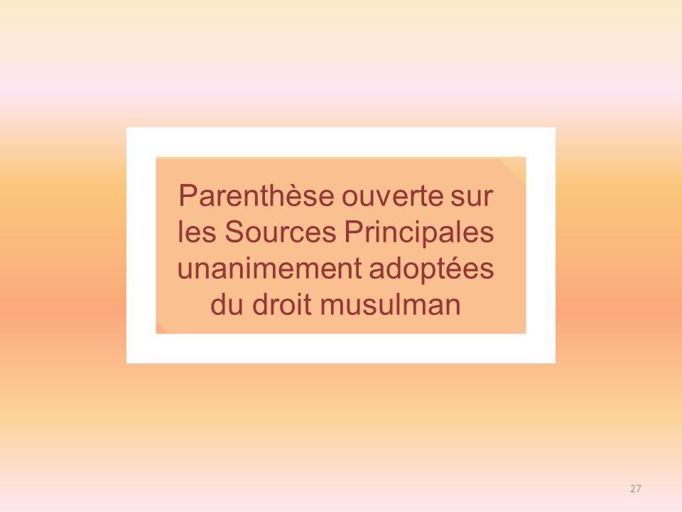 27 Parenthèse ouverte sur les Sources Principales unanimement adoptées du droit musulman