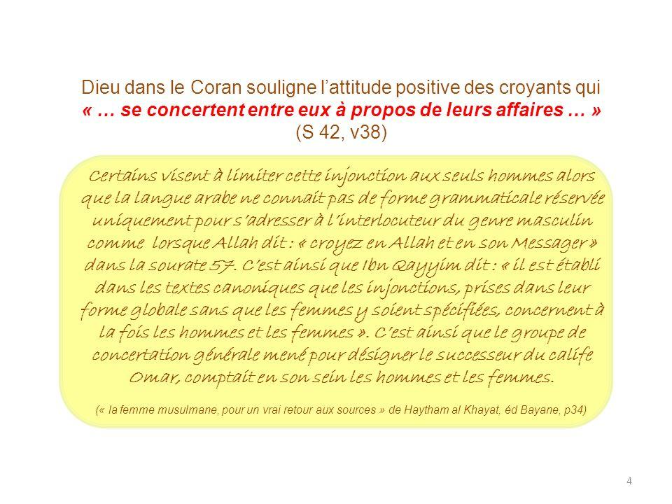 4 Dieu dans le Coran souligne lattitude positive des croyants qui « … se concertent entre eux à propos de leurs affaires … » (S 42, v38) Certains vise