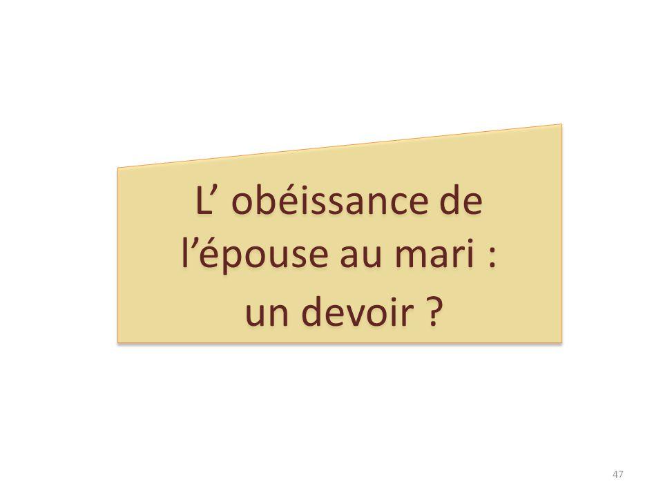 L obéissance de lépouse au mari : un devoir ? L obéissance de lépouse au mari : un devoir ? 47
