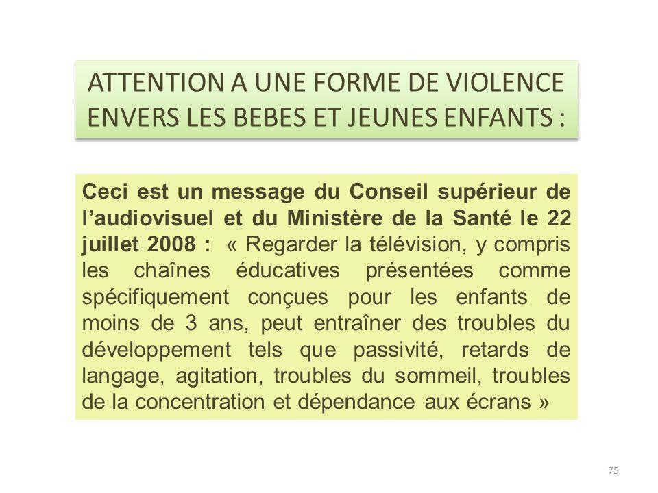 75 ATTENTION A UNE FORME DE VIOLENCE ENVERS LES BEBES ET JEUNES ENFANTS : Ceci est un message du Conseil supérieur de laudiovisuel et du Ministère de