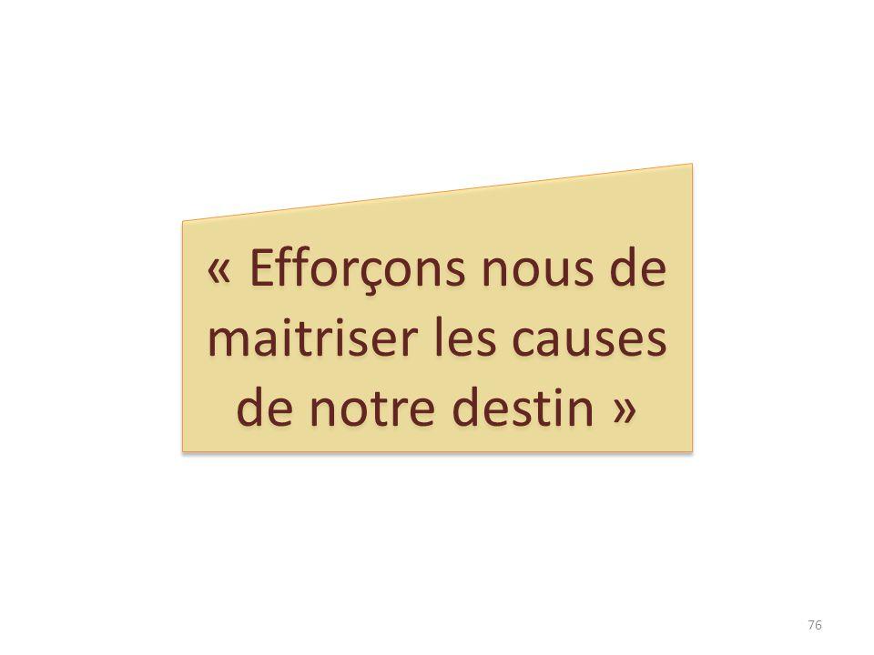 « Efforçons nous de maitriser les causes de notre destin » 76