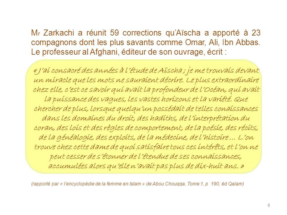 8 M r Zarkachi a réunit 59 corrections quAïscha a apporté à 23 compagnons dont les plus savants comme Omar, Ali, Ibn Abbas. Le professeur al Afghani,