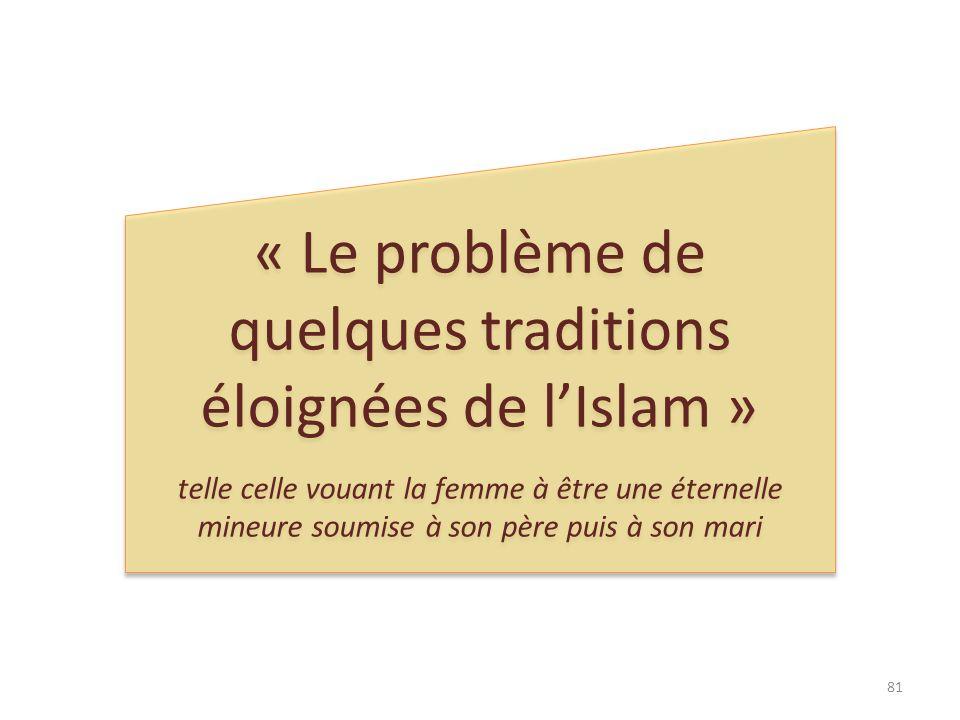 « Le problème de quelques traditions éloignées de lIslam » telle celle vouant la femme à être une éternelle mineure soumise à son père puis à son mari