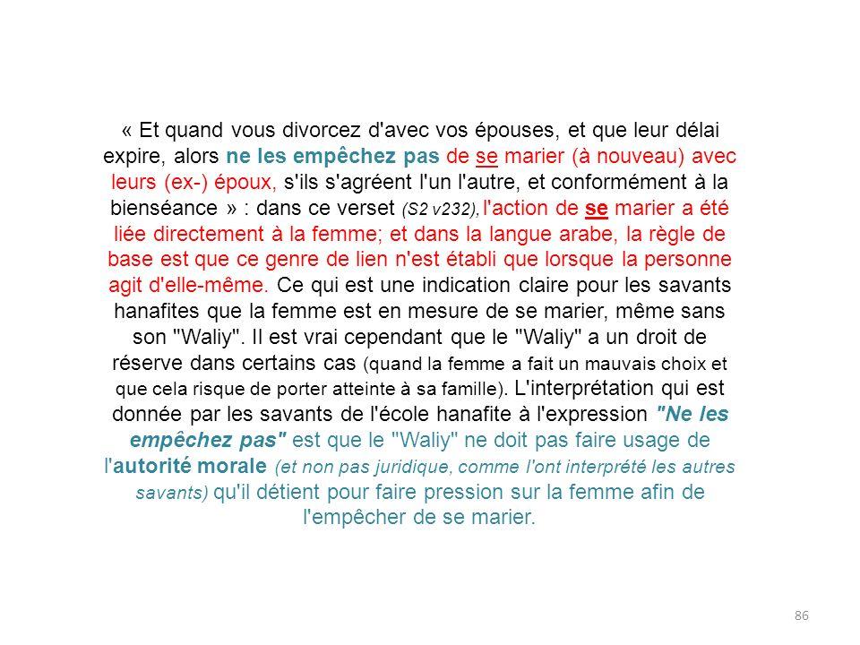 86 « Et quand vous divorcez d'avec vos épouses, et que leur délai expire, alors ne les empêchez pas de se marier (à nouveau) avec leurs (ex-) époux, s