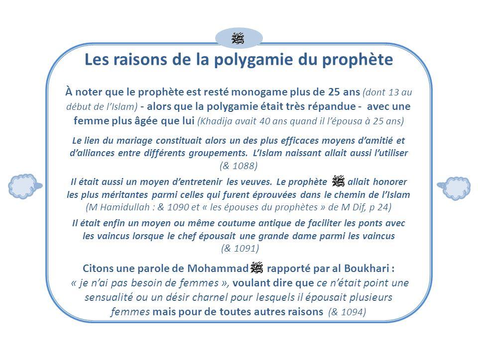 Les raisons de la polygamie du prophète À noter que le prophète est resté monogame plus de 25 ans (dont 13 au début de lIslam) - alors que la polygami