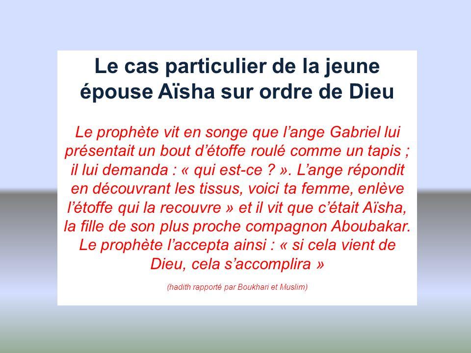 Le cas particulier de la jeune épouse Aïsha sur ordre de Dieu Le prophète vit en songe que lange Gabriel lui présentait un bout détoffe roulé comme un
