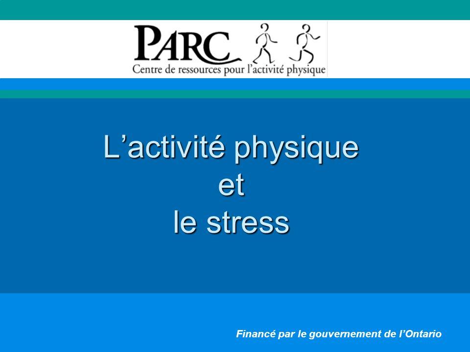 Lactivité physique et le stress Financé par le gouvernement de lOntario