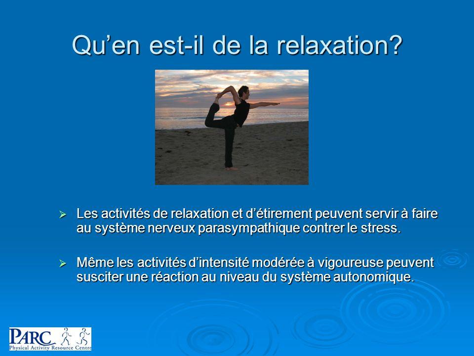 Quen est-il de la relaxation? Les activités de relaxation et détirement peuvent servir à faire au système nerveux parasympathique contrer le stress. L