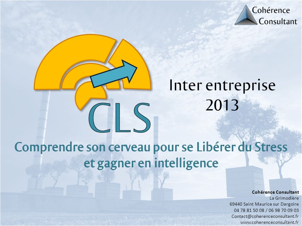 Inter entreprise 2013 Cohérence Consultant La Grimodière 69440 Saint Maurice sur Dargoire 04 78 81 50 08 / 06 98 70 09 03 Contact@coherenceconsultant.fr www.coherenceconsultant.fr