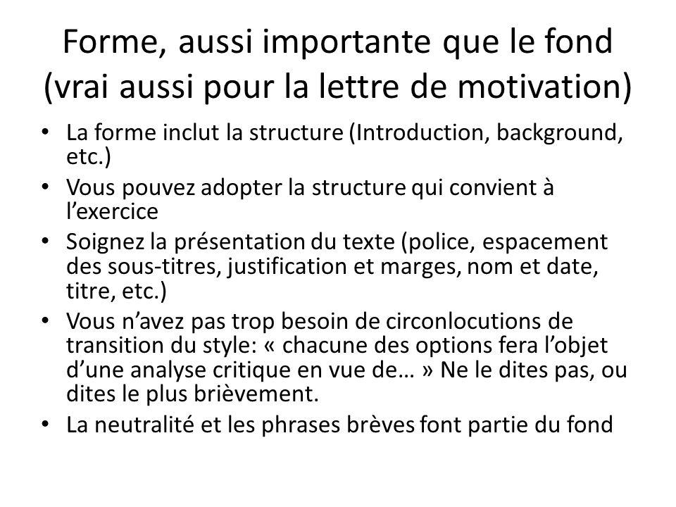 Forme, aussi importante que le fond (vrai aussi pour la lettre de motivation) La forme inclut la structure (Introduction, background, etc.) Vous pouve