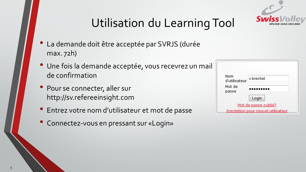 Utilisation du Learning Tool La demande doit être acceptée par SVRJS (durée max.