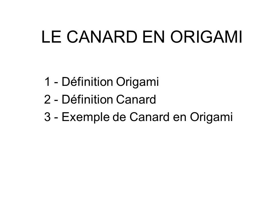 LE CANARD EN ORIGAMI 1 - Définition Origami 2 - Définition Canard 3 - Exemple de Canard en Origami