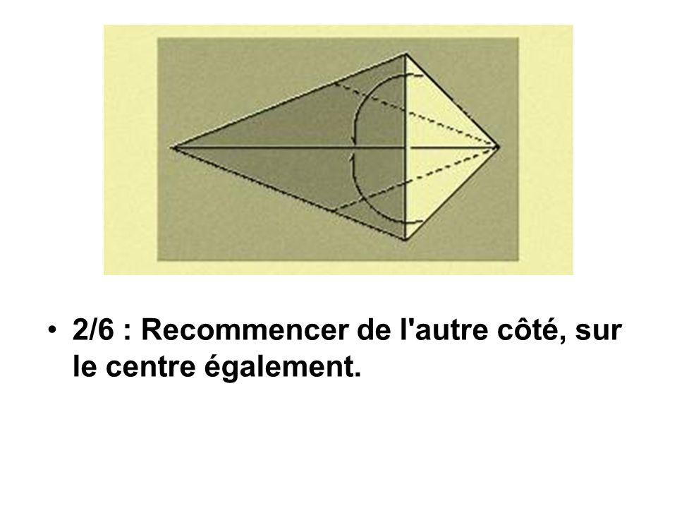 2/6 : Recommencer de l'autre côté, sur le centre également.