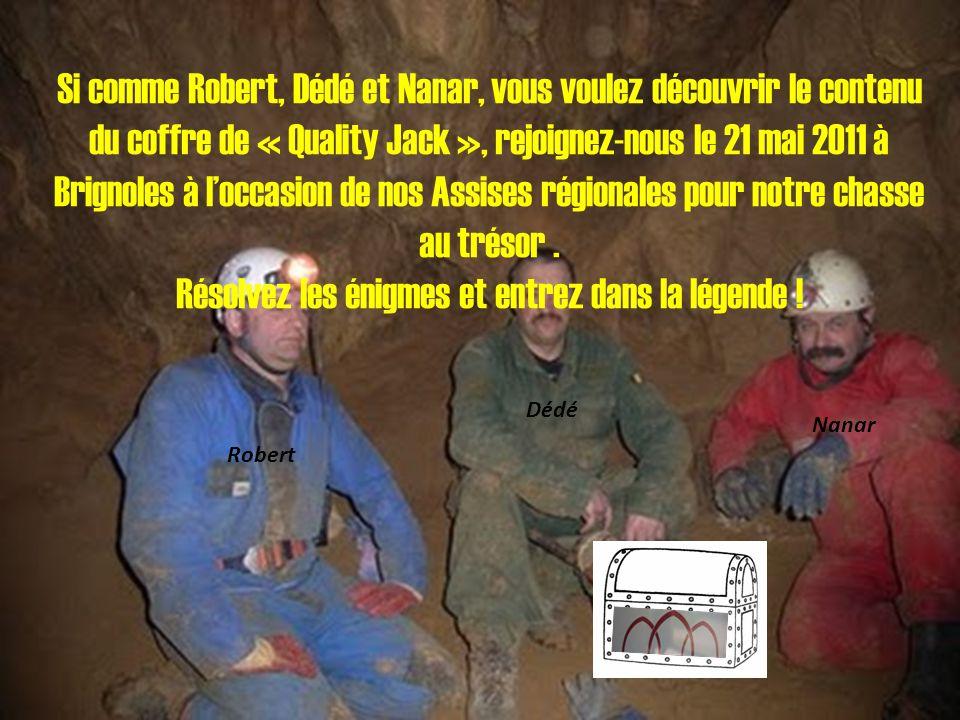 Si comme Robert, Dédé et Nanar, vous voulez découvrir le contenu du coffre de « Quality Jack », rejoignez-nous le 21 mai 2011 à Brignoles à loccasion de nos Assises régionales pour notre chasse au trésor.