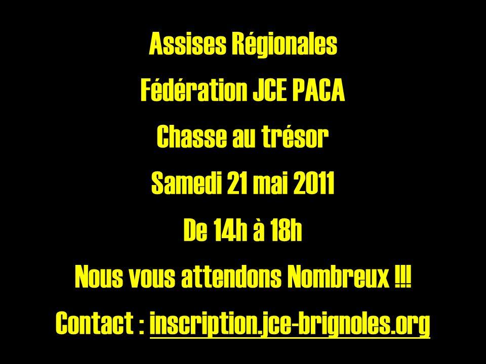 Assises Régionales Fédération JCE PACA Chasse au trésor Samedi 21 mai 2011 De 14h à 18h Nous vous attendons Nombreux !!.