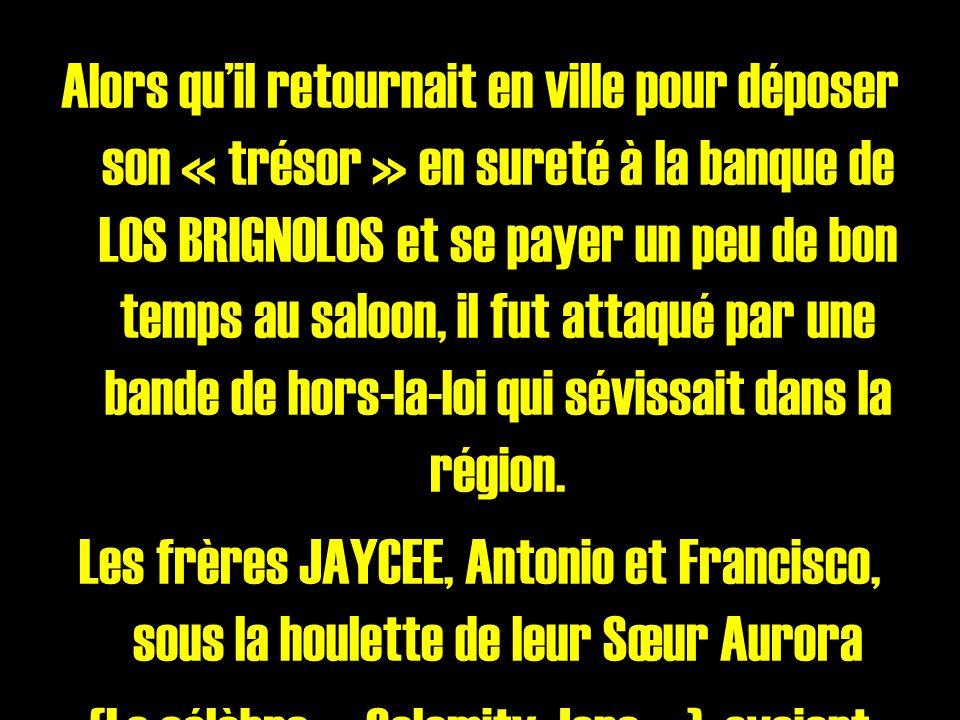Alors quil retournait en ville pour déposer son « trésor » en sureté à la banque de LOS BRIGNOLOS et se payer un peu de bon temps au saloon, il fut attaqué par une bande de hors-la-loi qui sévissait dans la région.