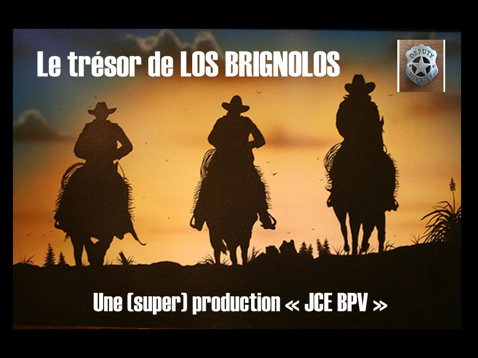 Le trésor de LOS BRIGNOLOS Une (super) production « JCE BPV »