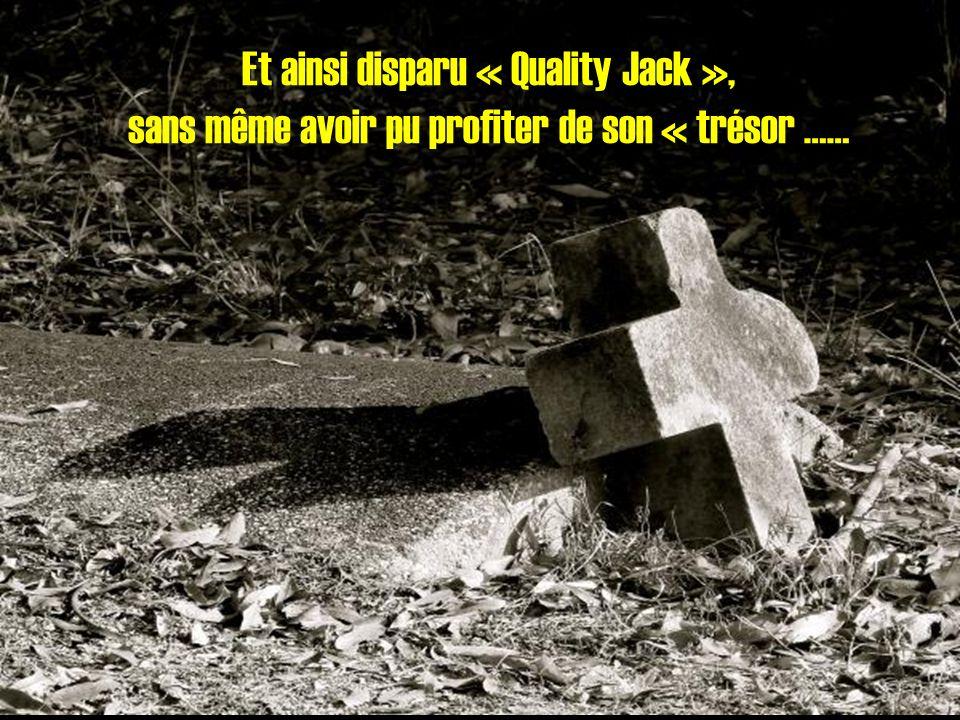 Et ainsi disparu « Quality Jack », sans même avoir pu profiter de son « trésor ……