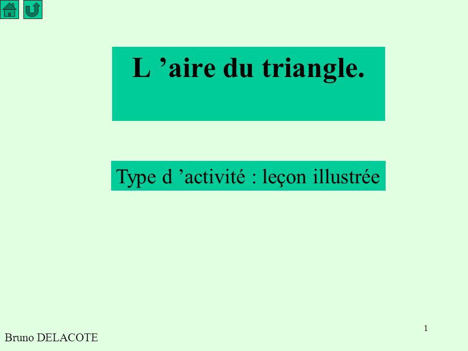 1 L aire du triangle. Bruno DELACOTE Type d activité : leçon illustrée