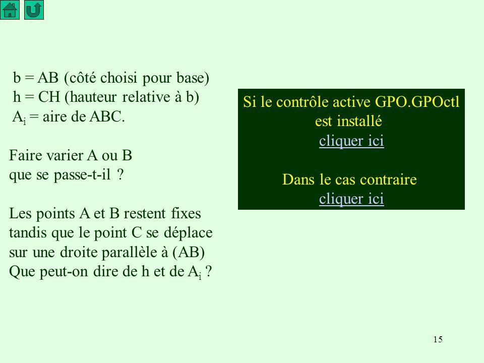 15 b = AB (côté choisi pour base) h = CH (hauteur relative à b) A i = aire de ABC.