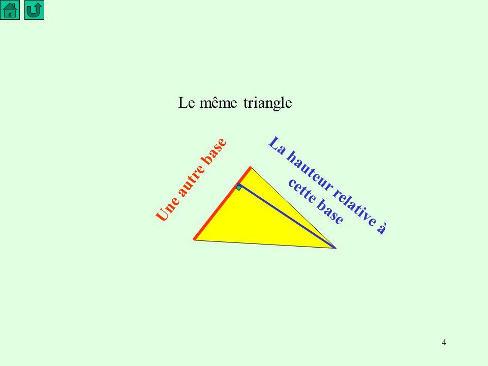 4 Le même triangle Une autre base La hauteur relative à cette base