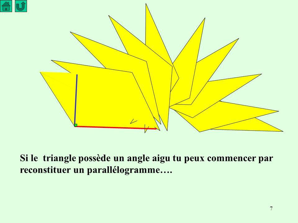 7 Si le triangle possède un angle aigu tu peux commencer par reconstituer un parallélogramme….
