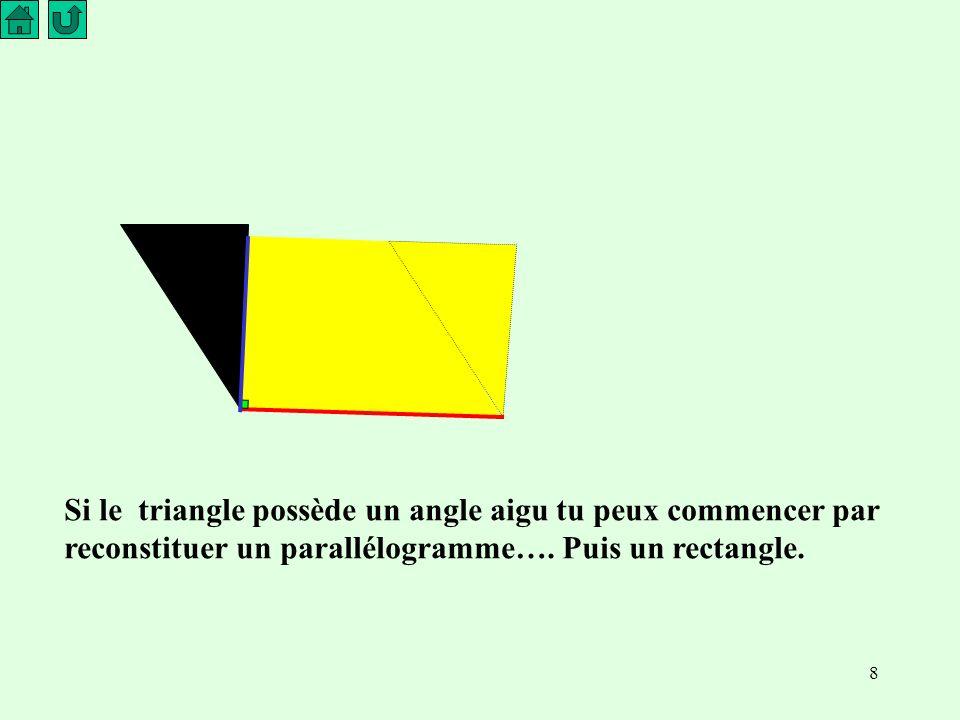 8 Si le triangle possède un angle aigu tu peux commencer par reconstituer un parallélogramme….