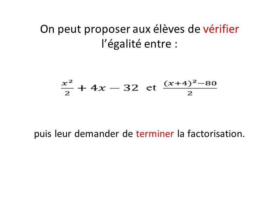 On peut proposer aux élèves de vérifier légalité entre : puis leur demander de terminer la factorisation.