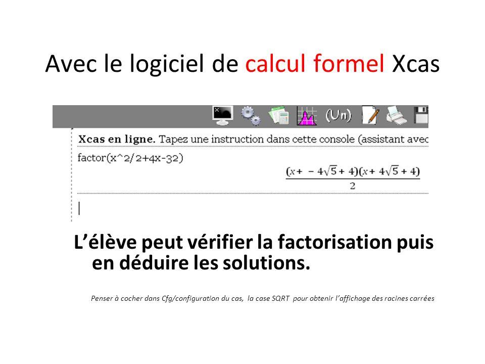 Avec le logiciel de calcul formel Xcas Lélève peut vérifier la factorisation puis en déduire les solutions. Penser à cocher dans Cfg/configuration du
