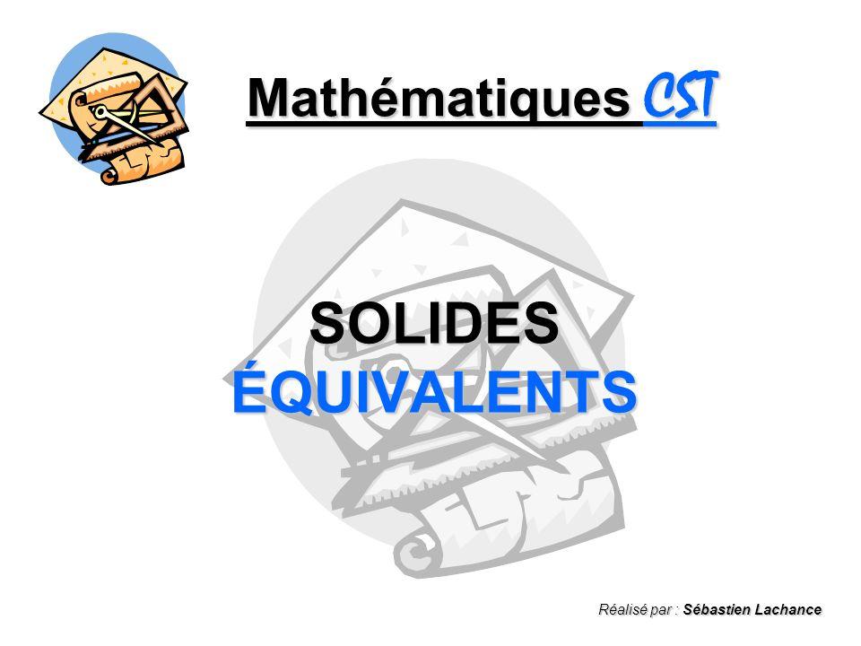 Mathématiques CST - Solides équivalents - Optimisation des solides Optimisation des solides De tous les solides, cest la SPHÈRE qui a le plus grand volume.