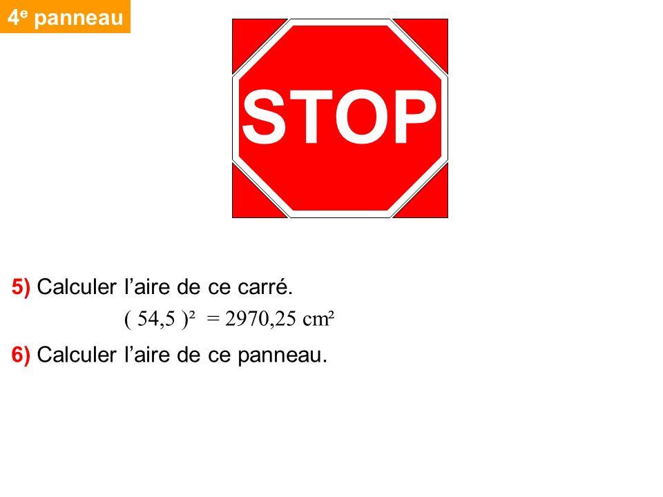 4 e panneau STOP 5) Calculer laire de ce carré. = 2970,25 cm²( 54,5 )² 6) Calculer laire de ce panneau.