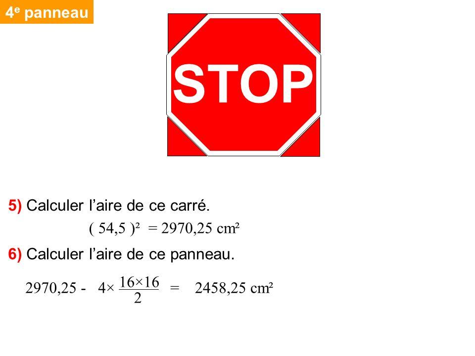 2970,25 - 4× = 4 e panneau STOP 5) Calculer laire de ce carré. = 2970,25 cm²( 54,5 )² 6) Calculer laire de ce panneau. 16×16 2 2458,25 cm²