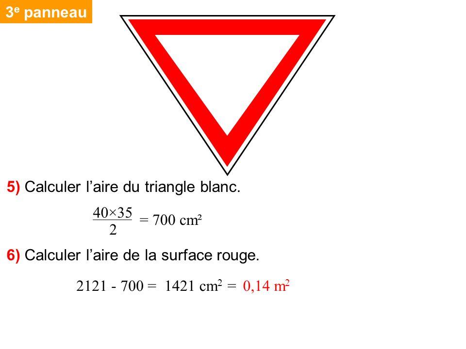 3 e panneau 40×35 2 2121 - 700 = 5) Calculer laire du triangle blanc. = 700 cm² 6) Calculer laire de la surface rouge. 1421 cm 2 =0,14 m 2