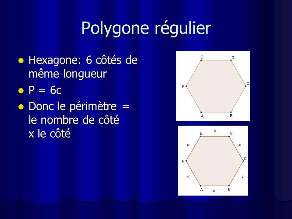 Polygone quelconque Laddition de chaque côté Laddition de chaque côté Si possible utiliser la multiplication quand le nombre de côté de même longueur se répète Si possible utiliser la multiplication quand le nombre de côté de même longueur se répète P = 4a + 8b P = 4a + 8b