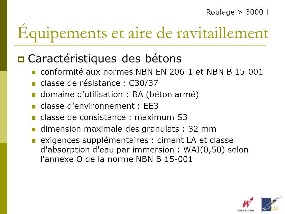 Équipements et aire de ravitaillement Caractéristiques des bétons conformité aux normes NBN EN 206-1 et NBN B 15-001 classe de résistance : C30/37 dom