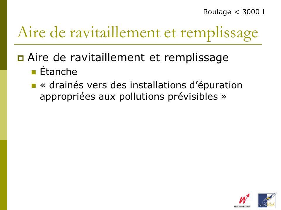 Aire de ravitaillement et remplissage Étanche « drainés vers des installations dépuration appropriées aux pollutions prévisibles » Aire de ravitaillem