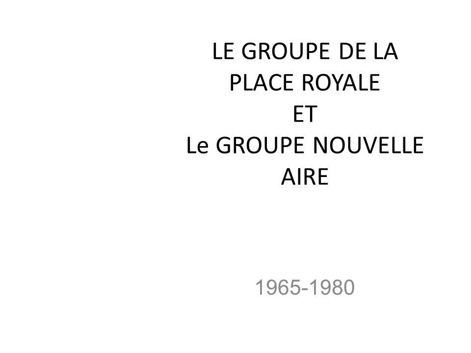 LE GROUPE DE LA PLACE ROYALE ET Le GROUPE NOUVELLE AIRE 1965-1980