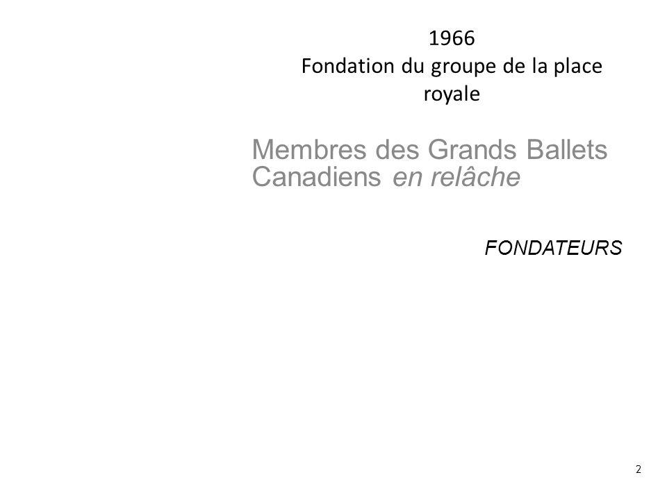 1966 Fondation du groupe de la place royale Membres des Grands Ballets Canadiens en relâche FONDATEURS Jeanne Renaud Peter Boneham Marcia Formolo Nora