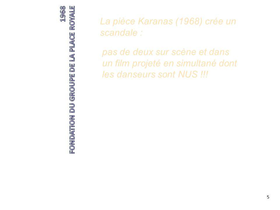 5 La pièce Karanas (1968) crée un scandale : pas de deux sur scène et dans un film projeté en simultané dont les danseurs sont NUS !!!