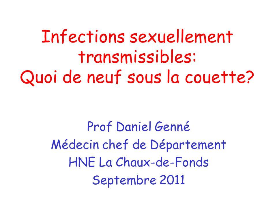 Infections sexuellement transmissibles: Quoi de neuf sous la couette? Prof Daniel Genné Médecin chef de Département HNE La Chaux-de-Fonds Septembre 20
