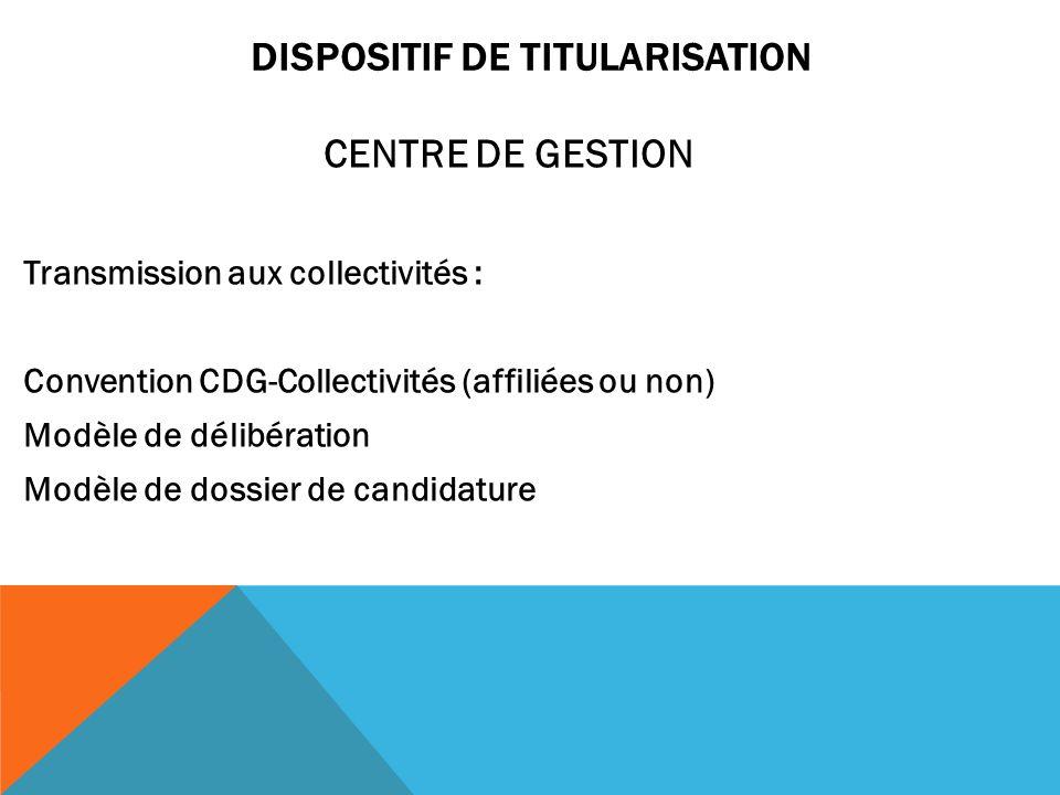 DISPOSITIF DE TITULARISATION CENTRE DE GESTION Transmission aux collectivités : Convention CDG-Collectivités (affiliées ou non) Modèle de délibération Modèle de dossier de candidature