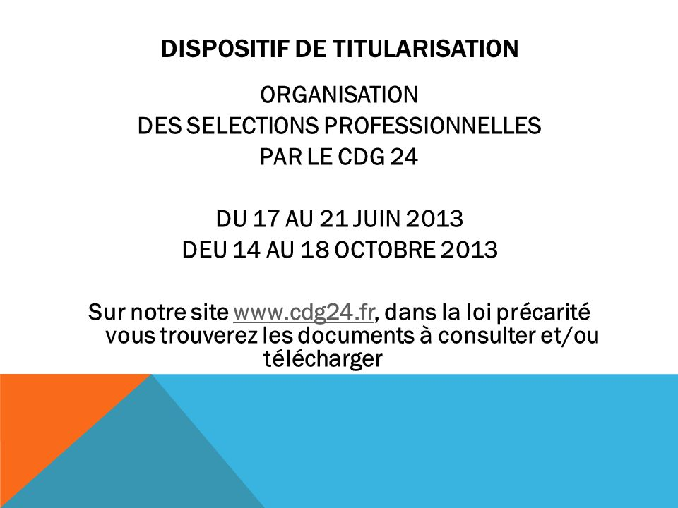 DISPOSITIF DE TITULARISATION ORGANISATION DES SELECTIONS PROFESSIONNELLES PAR LE CDG 24 DU 17 AU 21 JUIN 2013 DEU 14 AU 18 OCTOBRE 2013 Sur notre site