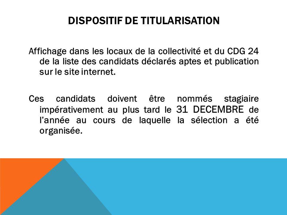 DISPOSITIF DE TITULARISATION Affichage dans les locaux de la collectivité et du CDG 24 de la liste des candidats déclarés aptes et publication sur le site internet.