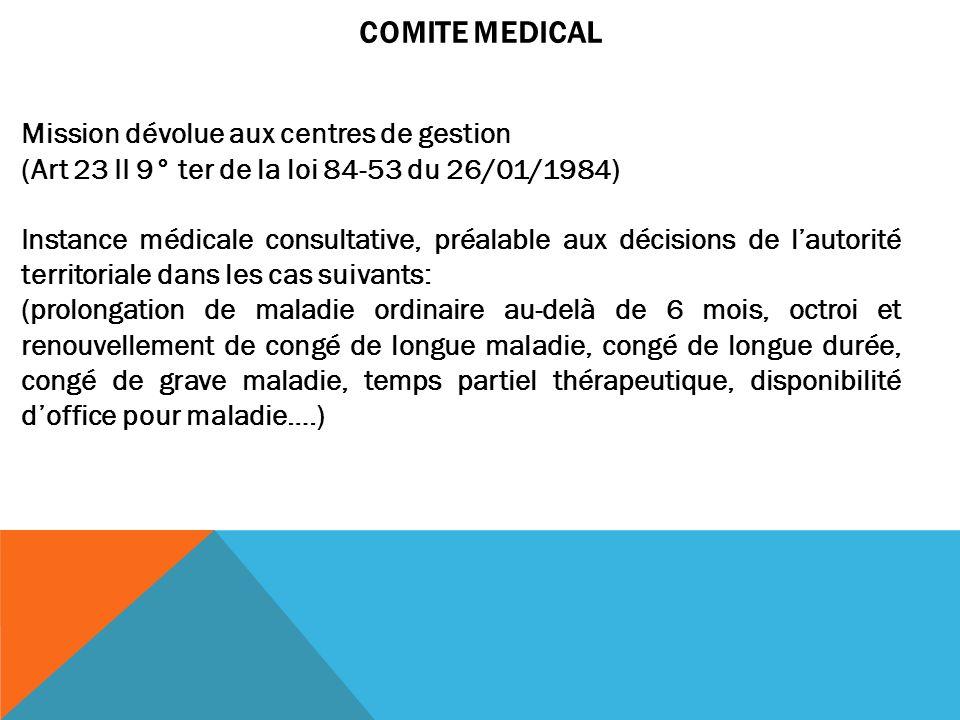 COMITE MEDICAL Mission dévolue aux centres de gestion (Art 23 II 9° ter de la loi 84-53 du 26/01/1984) Instance médicale consultative, préalable aux d