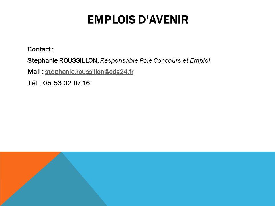 EMPLOIS D'AVENIR Contact : Stéphanie ROUSSILLON, Responsable Pôle Concours et Emploi Mail : stephanie.roussillon@cdg24.frstephanie.roussillon@cdg24.fr