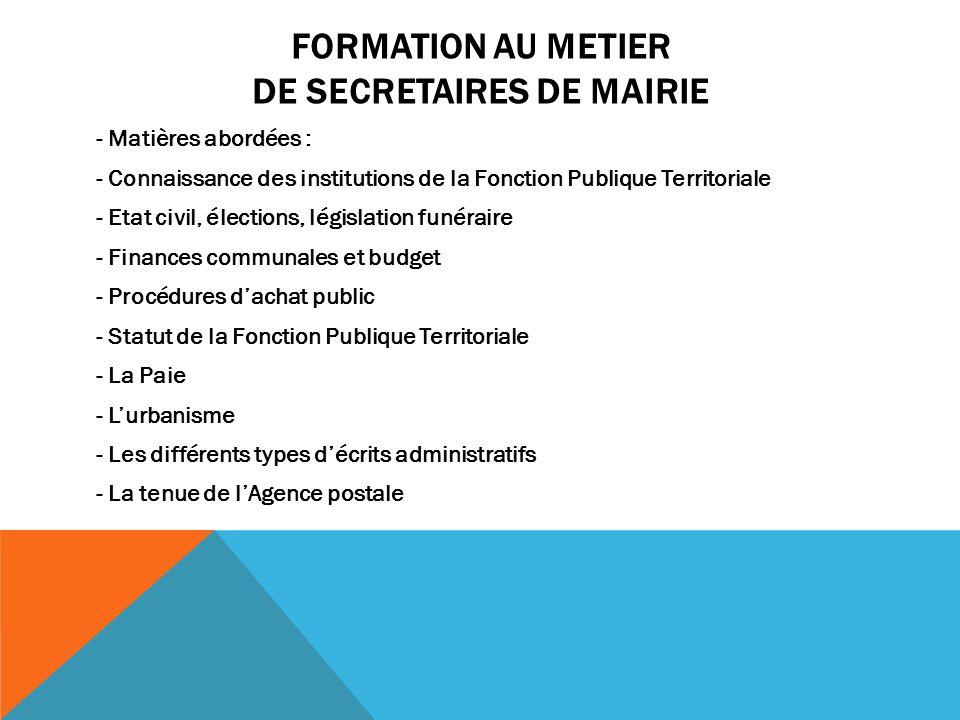 FORMATION AU METIER DE SECRETAIRES DE MAIRIE - Matières abordées : - Connaissance des institutions de la Fonction Publique Territoriale - Etat civil,