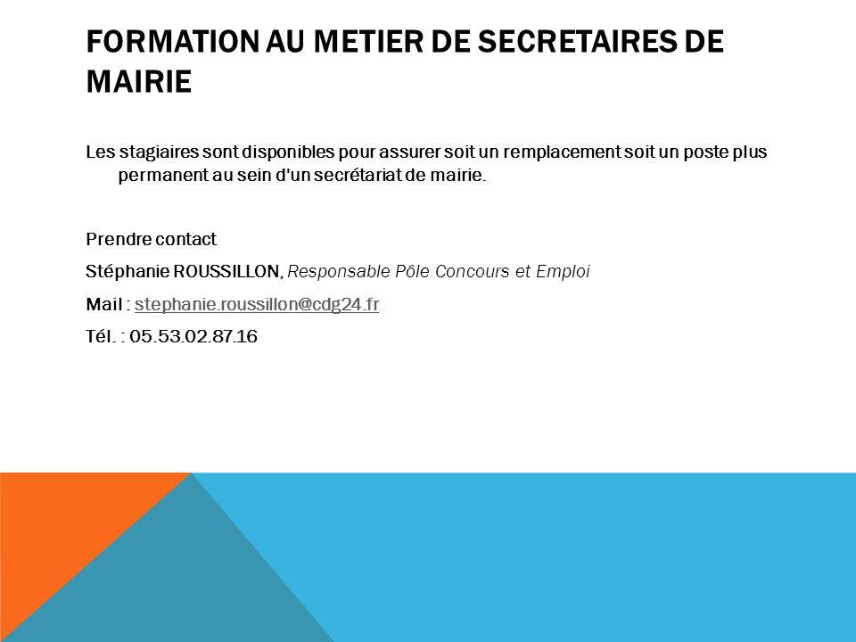 FORMATION AU METIER DE SECRETAIRES DE MAIRIE Les stagiaires sont disponibles pour assurer soit un remplacement soit un poste plus permanent au sein d'