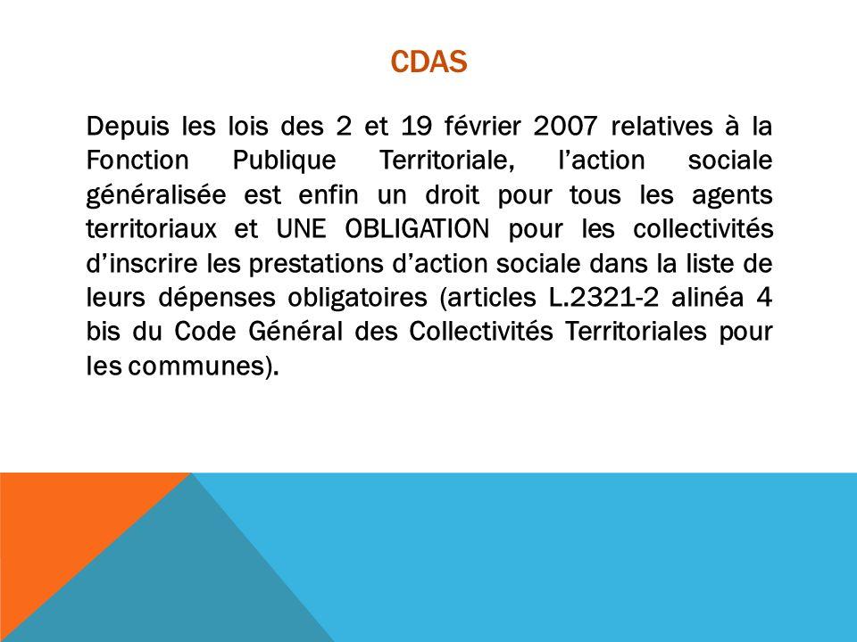 CDAS Depuis les lois des 2 et 19 février 2007 relatives à la Fonction Publique Territoriale, laction sociale généralisée est enfin un droit pour tous
