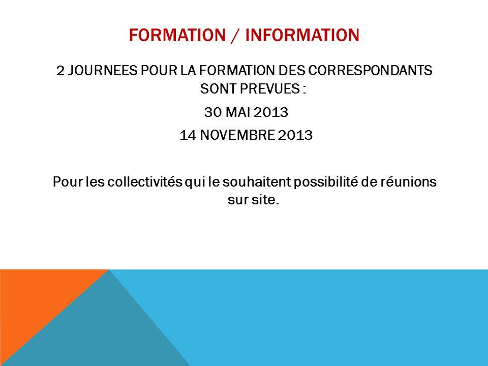 FORMATION / INFORMATION 2 JOURNEES POUR LA FORMATION DES CORRESPONDANTS SONT PREVUES : 30 MAI 2013 14 NOVEMBRE 2013 Pour les collectivités qui le souh